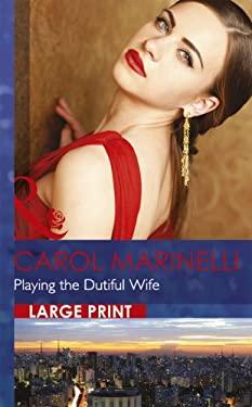 Playing the Dutiful Wife 9780263231991