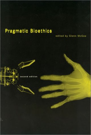 Pragmatic Bioethics, 2nd Edition 9780262632720
