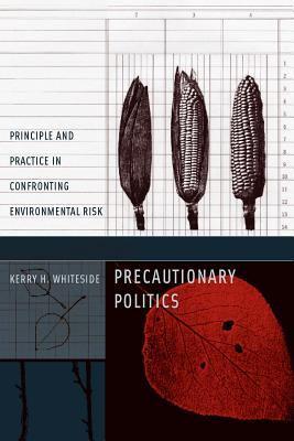 Precautionary Politics: Principle and Practice in Confronting Environmental Risk 9780262232555