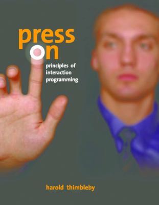 Press on: Principles of Interaction Programming 9780262201704