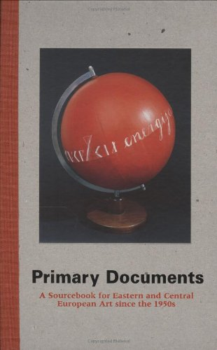 Primary Documents: A Sourcebook for Eastern and Central European Art Since the 1950's 9780262083133