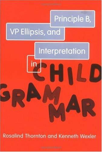 Principle B, VP Ellipsis, and Interpretation in Child Grammar 9780262201193