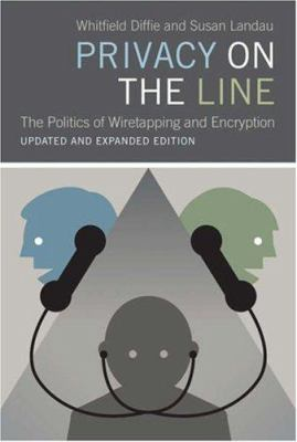 Privacy on the Line: The Politics of Wiretapping and Encryption 9780262042406