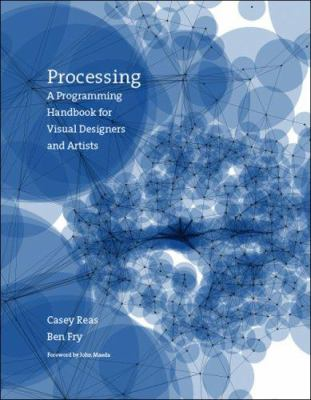 Processing: A Programming Handbook for Visual Designers and Artists 9780262182621