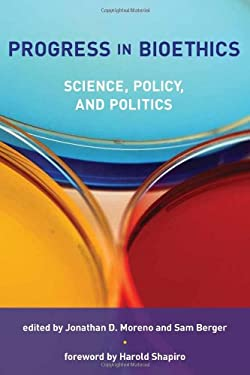 Progress in Bioethics: Science, Policy, and Politics 9780262134880