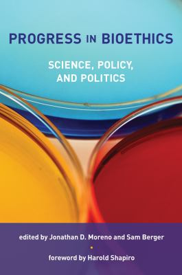 Progress in Bioethics: Science, Policy, and Politics 9780262517423