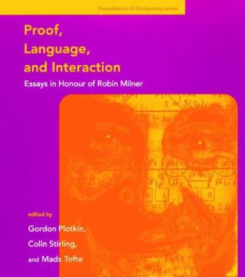 Proof, Language, and Interaction: Essays in Honour of Robin Milner 9780262161886