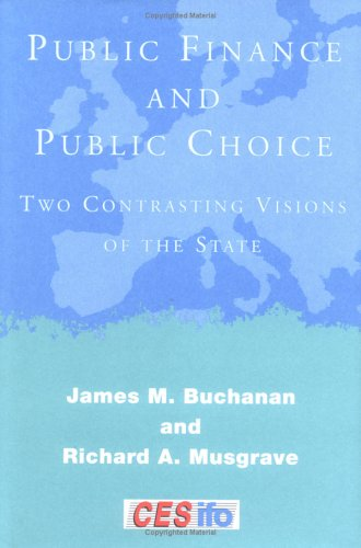 Public Finance and Public Choice: Two Contrasting Visions of the State 9780262024624