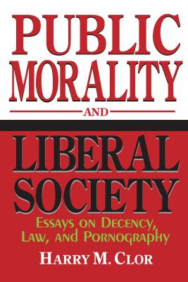 Public Morality Liberal Society: Essays on Decency, Law, and Pornography 9780268038236