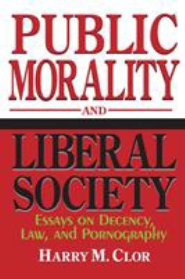 Public Morality and Liberal Society: Essays on Decency, Law, and Pornography 9780268038137