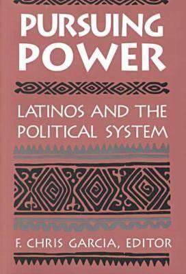 Pursuing Power: Latinos & the Political System 9780268013134