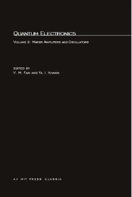 Quantum Electronics: Volume 2: Maser Amplifiers and Oscillators V. M. Fain, Ya. I. Khanin