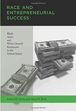 Race and Entrepreneurial Success: Black-, Asian-, and White-Owned Businesses in the United States