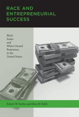 Race and Entrepreneurial Success: Black-, Asian-, and White-Owned Businesses in the United States 9780262514941