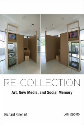 Re-Collection: Art, New Media, and Social Memory 9780262027007