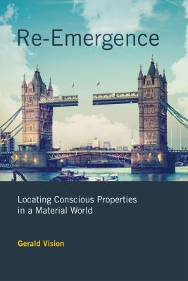 Re-Emergence: Locating Conscious Properties in a Material World 9780262015844