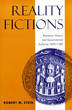 Reality Fictions: Romance, History, and Governmental Authority, 1025-1180 9780268041205