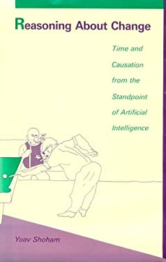 Reasoning about Change: Time and Causation from the Standpoint of Artificial Intelligence 9780262192699