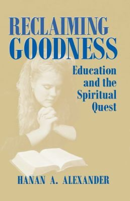 Reclaiming Goodness: Education and the Spiritual Quest 9780268040031