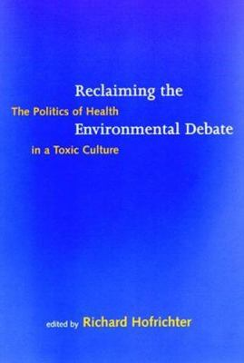 Reclaiming the Environmental Debate: The Politics of Health in a Toxic Culture 9780262082846