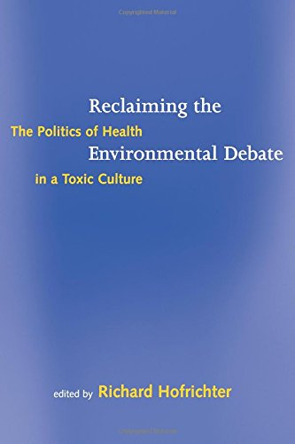 Reclaiming the Environmental Debate: The Politics of Health in a Toxic Culture 9780262581820