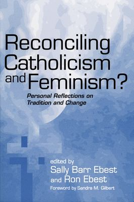 Reconciling Catholicism Feminism: Personal Reflections on Tradition and Change 9780268040147