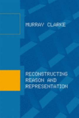 Reconstructing Reason and Representation 9780262033220