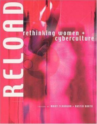 Reload: Rethinking Women + Cyberculture 9780262062275