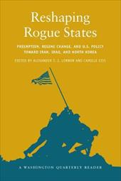 Reshaping Rogue States: Preemption, Regime Change, and Us Policy Toward Iran, Iraq, and North Korea