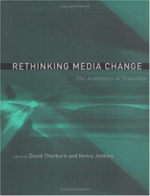 Rethinking Media Change: The Aesthetics of Transition 9780262201469