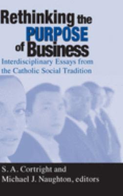 Rethinking Purpose of Business: Interdisciplinary Essays from the Catholic Social Tradition 9780268040086