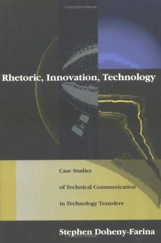 Rhetoric, Innovation, Technology: Case Studies of Technical Communication in Technology Transfer 9780262041294