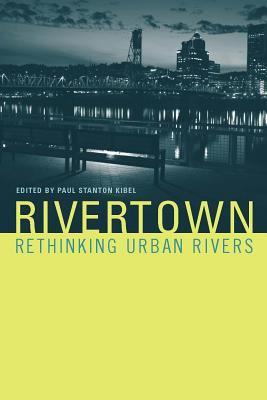 Rivertown: Rethinking Urban Rivers 9780262113076