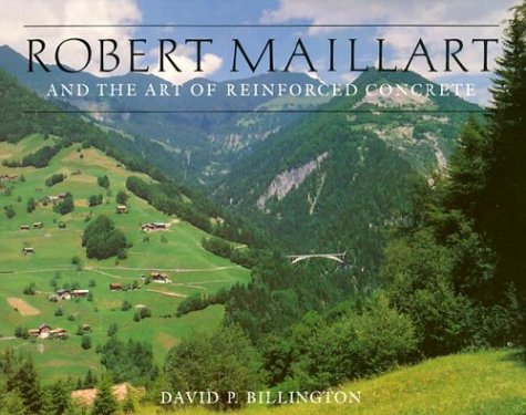Robert Maillart and the Art of Reinforced Concrete 9780262023108
