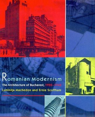 Romanian Modernism: The Architecture of Bucharest, 1920-1940 9780262133487
