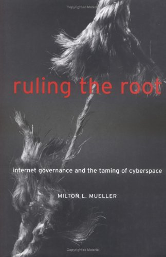 Ruling the Root: Internet Governance and the Taming of Cyberspace 9780262134125
