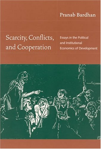 Scarcity, Conflicts, and Cooperation: Essays in the Political and Institutional Economics of Development 9780262524292