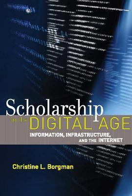 Scholarship in the Digital Age: Information, Infrastructure, and the Internet 9780262026192