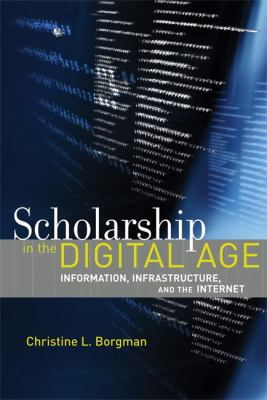 Scholarship in the Digital Age: Information, Infrastructure, and the Internet 9780262514903