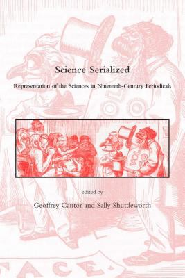 Science Serialized: Representations of the Sciences in Nineteenth-Century Periodicals 9780262033183