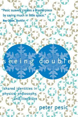Seeing Double: Shared Identities in Physics, Philosophy, and Literature 9780262661737
