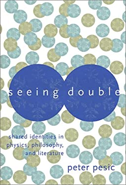 Seeing Double: Shared Identities in Physics, Philosophy, and Literature 9780262162050
