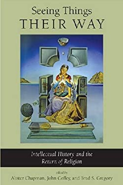 Seeing Things Their Way: Intellectual History and the Return of Religion 9780268022983