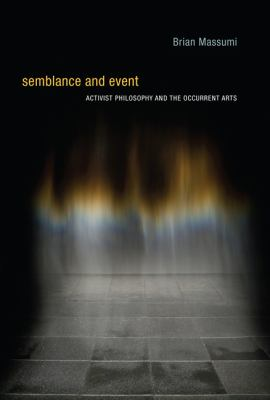 Semblance and Event: Activist Philosophy and the Occurrent Arts 9780262134910