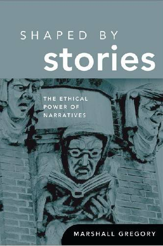 Shaped by Stories: The Ethical Power of Narratives 9780268029746