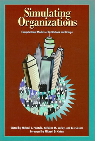 Simulating Organizations: Computational Models of Institutions and Groups 9780262661089
