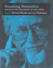 Situating Semantics: Essays on the Philosophy of John Perry