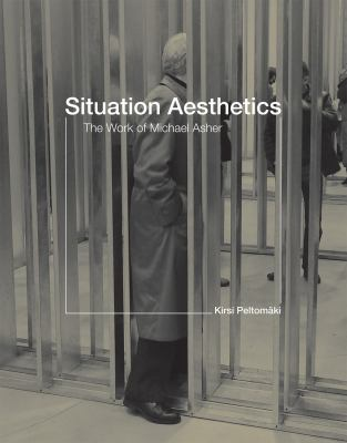 Situation Aesthetics: The Work of Michael Asher 9780262013680