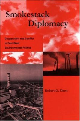 Smokestack Diplomacy: Cooperation and Conflict in East-West Environmental Politics 9780262041836