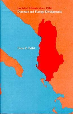Socialist Albania Since 1944: Domestic and Foreign Developments 9780262160704